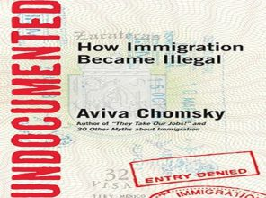 """Aviva Chomsky's new book """"Undocumented: How Immigration Became Illegal,"""" Beacon Press, 2014."""